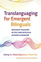 Translanguaging for Emergent Bilinguals: Inclusive Teaching in the Linguistically Diverse Classroom (Language and Literacy Series)