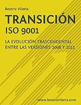 Transición ISO 9001: La Evolución Trascendental entre las Versiones 2008 y 2015 (Spanish Edition)