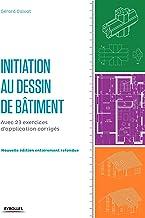Initiation au dessin bâtiment: Avec 23 exercices d'application corrigés. (Blanche BTP) (French Edition)