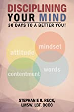 Disciplining Your Mind: 30 Days to a Better You!