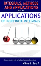 Applications of Indefinite Integrals (Integrals, Methods and Applications Book 8) (English Edition)
