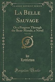 La Belle Sauvage, Vol. 1 of 2: Or a Progress Through the Beau-Monde, a Novel (Classic Reprint)