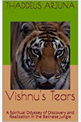 Vishnu's Tears: A Spiritual Odyssey of Discovery and Realization in the Balinese Jungle Kindle Edition