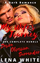 My Wife's Journey: The Complete Bundle - Desire, Obsession, Surrender