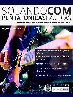 Solando Com Pentatônicas Exóticas: Escalas Exóticas e Licks de Guitarra para o Guitarrista Solo Criativo (Guitarra Rock Livro 4) (Portuguese Edition)
