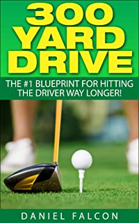 300 Yard Drive: The #1 Golf Driving Blueprint For Hitting The Driver WAY Longer! (Includes Golf Drills) HOT NEW RELEASE ** BUY NOW WITH 1-CLICK**