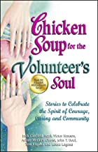 Chicken Soup for the Volunteer's Soul: Stories to Celebrate the Spirit of Courage, Caring and Community (Chicken Soup for the Soul)
