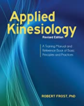 Applied Kinesiology, Revised Edition: A Training Manual and Reference Book of Basic Principles and Practices (English Edit...