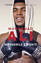 Scaricare Libri Muhammad Ali. Impossibile è niente PDF
