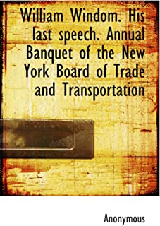 William Windom. His last speech. Annual Banquet of the New York Board of Trade and Transportation