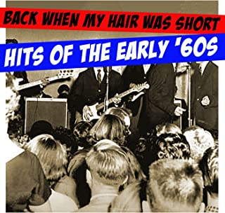 Back When My Hair Was Short: Hits Of The Early '60s