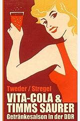 Vita-Cola & Timms Saurer: Getränkesaison in der DDR (German Edition) Kindle Edition