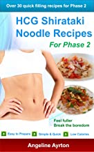 HCG Shirataki Noodle Recipes for Phase 2: Easy to prepare low calorie simple and quick meals