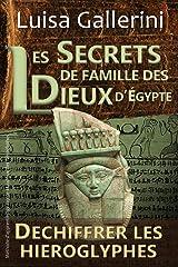 Les Secrets de famille des dieux d'Egypte: Méthode d'apprentissage rapide et ludique des hiéroglyphes (Déchiffrer les hiéroglyphes t. 1) Format Kindle