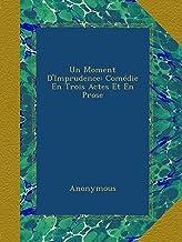 Un Moment D'Imprudence: Comédie En Trois Actes Et En Prose (French Edition)