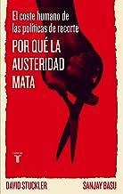 Por qué la austeridad mata: El coste humano de las políticas de recorte (Spanish Edition)