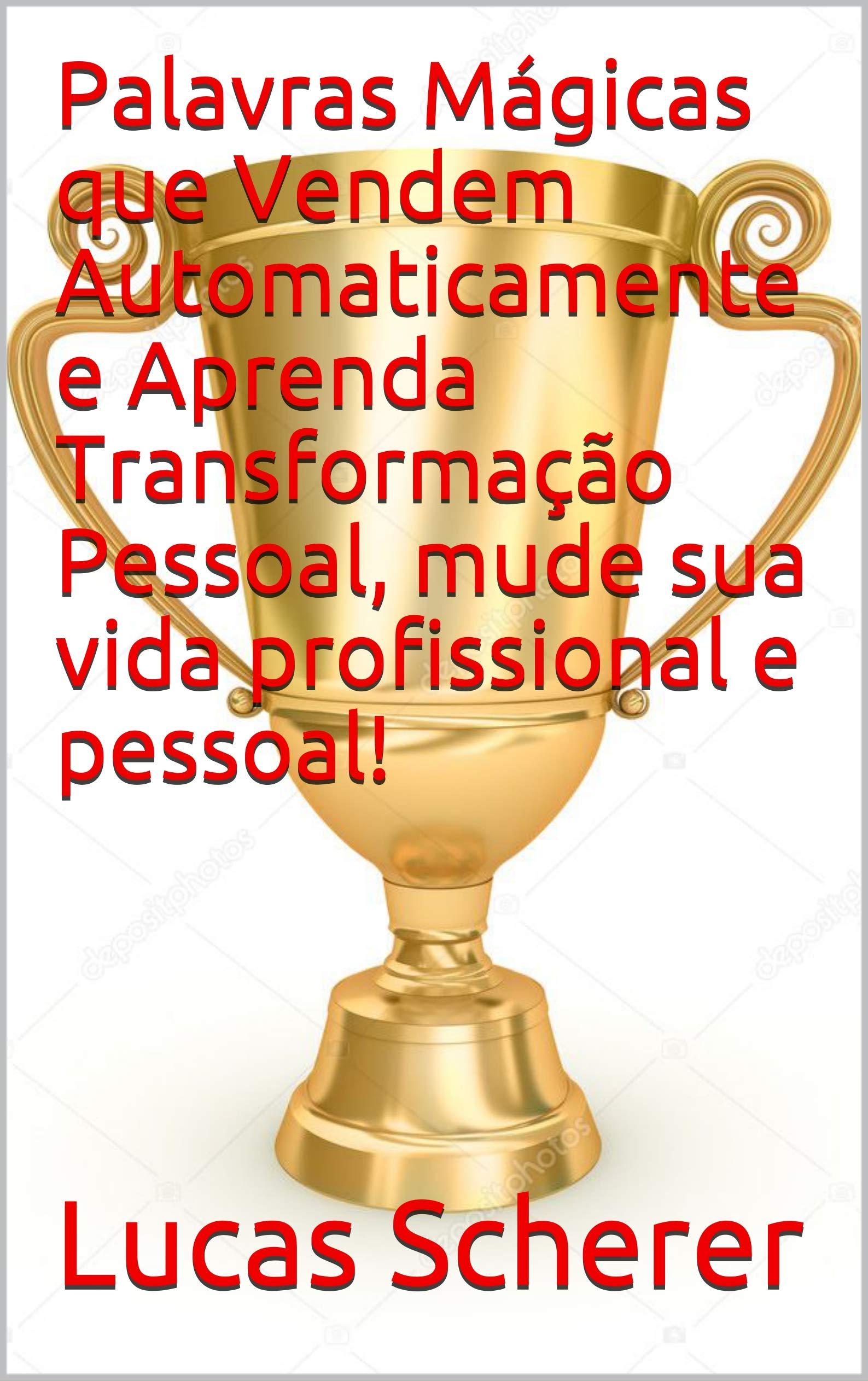 Palavras Mágicas que Vendem Automaticamente e Aprenda Transformação Pessoal, mude sua vida profissional e pessoal! (Portuguese Edition)
