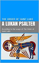 A Lukan Psalter: According to the usage of The Order of Saint Luke