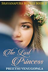 The Lost Princess: Sravanapura Royals ( Book 3) Kindle Edition