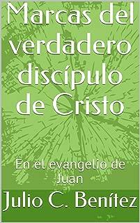 Marcas del verdadero discípulo de Cristo: En el evangelio de Juan (comentario bíblico nº 24) (Spanish Edition)
