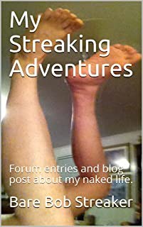 My Streaking Adventures: Forum entries and blog post about my naked life.