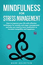 Mindfulness for Stress Management: How to improve Your Life with Effective Techniques for Anxiety and Anger Management and Why You Need to Learn Meditation ... Tranquillity and Happiness (English Edition)