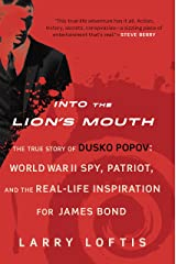 Into the Lion's Mouth: The True Story of Dusko Popov: World War II Spy, Patriot, and the Real-Life Inspiration for James Bond Kindle Edition
