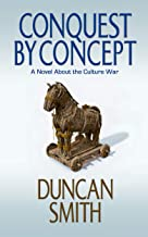 Conquest By Concept: A Novel About the Culture War