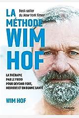 La méthode WIM HOF : La thérapie par le froid pour devenir fort, heureux et en bonne santé Format Kindle