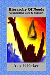 Hierarchy of Needs Counselling Care & Support: A Person Centred Philosophy Kindle Edition