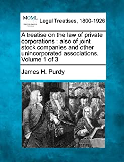 A Treatise on the Law of Private Corporations: Also of Joint Stock Companies and Other Unincorporated Associations. Volume...