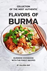 Collection of The Most Authentic Flavors of Burma: Burmese Cookbook with The Finest Recipes Kindle Edition