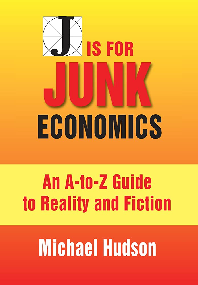 いま救援森J IS FOR JUNK ECONOMICS: A Guide To Reality In An Age Of Deception (English Edition)