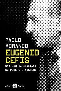 Eugenio Cefis: Una storia italiana di potere e misteri