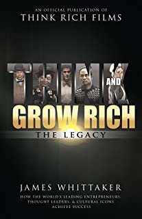 Think and Grow Rich: The Legacy: How the World's Leading Entrepreneurs, Thought Leaders, & Cultural Icons Achieve Success