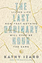 The Last Ordinary Hour: Living life now that nothing will ever be the same.