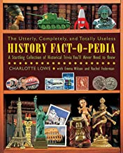 The Utterly, Completely, and Totally Useless History Fact-O-Pedia: A Startling Collection of Historical Trivia You'll Never Need to Know