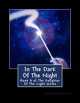In The Dark Of The Night: Book 4 of The Daughter Of The Light Series