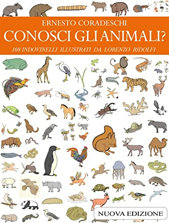 CONOSCI GLI ANIMALI?: 108 INDOVINELLI ILLUSTRATI DA LORENZO RIDOLFI