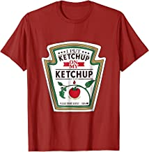 I Put Ketchup On My Ketchup T-Shirt Kids Women and Men