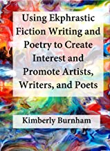 Using Ekphrastic Fiction Writing and Poetry to Create Interest and Promote Artists, Writers, and Poets