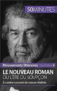 Le Nouveau Roman ou l'ère du soupçon: À contre-courant du roman réaliste (Mouvements littéraires t. 4) (French Edition)
