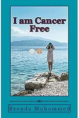 I am Cancer Free: A Memoir Kindle Edition