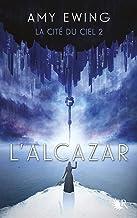 La Cité du ciel, Tome 2 : L'Alcazar (French Edition)