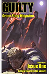 Guilty Crime Story Magazine: Issue 001 - Summer 2021 Kindle Edition