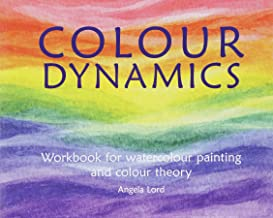 Colour Dynamics Workbook: Step by Step Guide to Water Colour Painting and Colour Theory (Art and Science)
