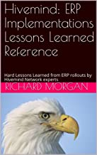 Hivemind: ERP Implementations Lessons Learned Reference: Hard Lessons Learned from ERP rollouts by Hivemind Network experts