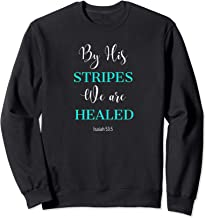 By His Stripes, Isaiah 53:5 We Are Healed, #Healed Sweatshirt