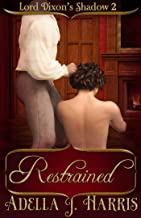 Restrained (Lord Dixon's Shadow Book 2)