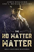 The No Matter Matter: Short Stories with a Quick Impact: For Mystery Fans of Short Stories with a Twist (The Billy Hatcher...